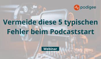 webinar_podcast_fehler_podcast_starten