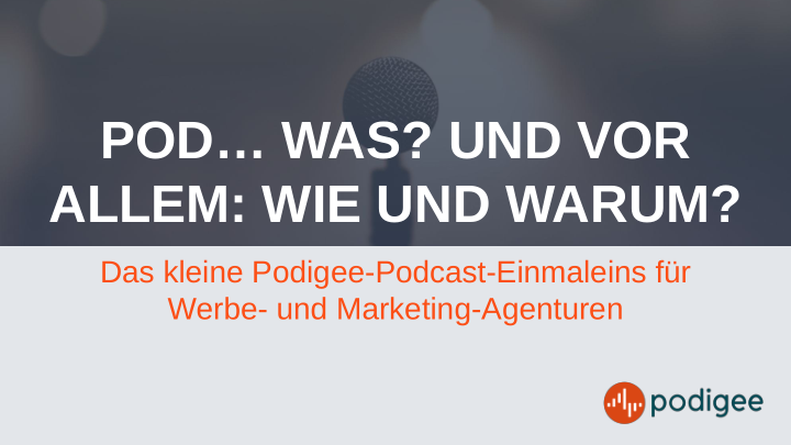 Das kleine Podigee-Podcast-Einmaleins für Werbe- und Marketing-Agenturen