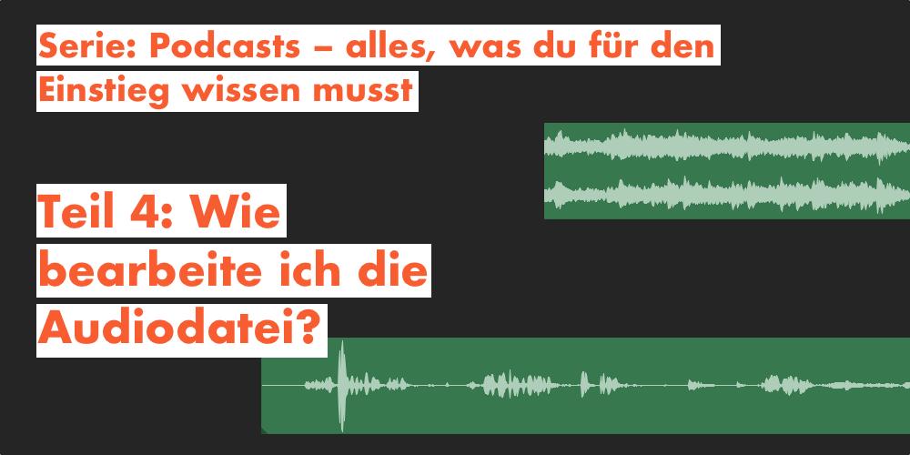 Podcast schneiden – wie bearbeite ich die Audiodatei?